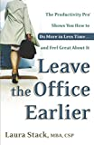 Buy Leave the Office Earlier: The Productivity Pro Shows You How to Do More in Less Time...and Feel Great About It from Amazon