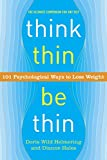Think Thin, Be Thin : 101 Psychological Ways to Lose Weight