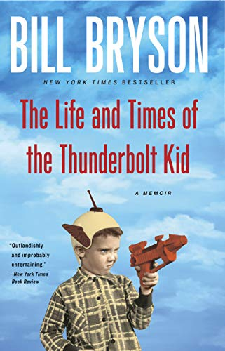The Life and Times of the Thunderbolt Kid: A Memoir - Bill Bryson