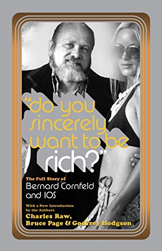 Do You Sincerely Want to Be Rich? : The Full Story of Bernard Cornfeld and I.O.S. (Library of Larceny)