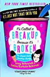 It's Called a Breakup Because It's Broken : The Smart Girl's Break-Up Buddy by Greg Behrendt, Amiira Ruotola-Behrendt