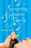 Swimming Upstream, Slowly: A Novel by Melissa Clark