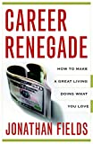 Buy Career Renegade: How to Make a Great Living Doing What You Love from Amazon