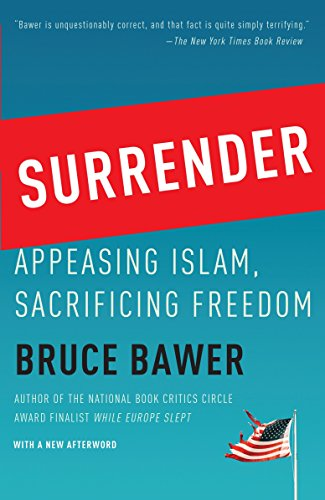 Surrender: Appeasing Islam, Sacrificing Freedom, by Bawer, B.