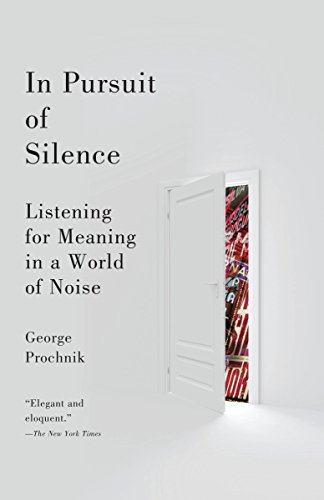 In Pursuit of Silence: Listening for Meaning in a World of Noise, Prochnik, George