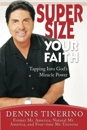 Supersize Your Faith: Tapping into God's Miracle Power, Tinerino, Dennis