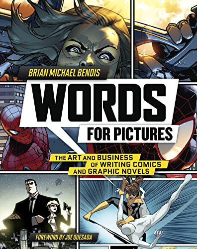 Words for Pictures: The Art and Business of Writing Comics and Graphic Novels - Brian Michael BendisJoe Quesada