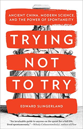 Trying Not to Try: Ancient China, Modern Science, and the Power of Spontaneity
