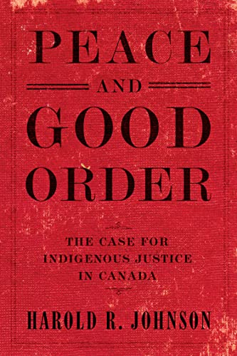 Peace and good order : the case for indigenous justice in Canada / Harold R. Johnson.