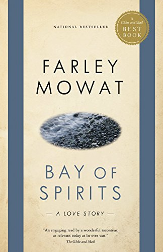 Bay of Spirits: A Love Story (Globe and Mail Best Books) - Farley Mowat