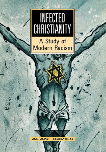 Infected Christianity A Study of Modern Racism, by Davies, A.