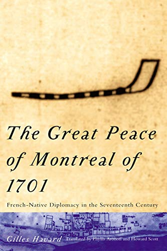 The Great Peace of Montreal of 1701: French-Native Diplomacy in the 17th Century