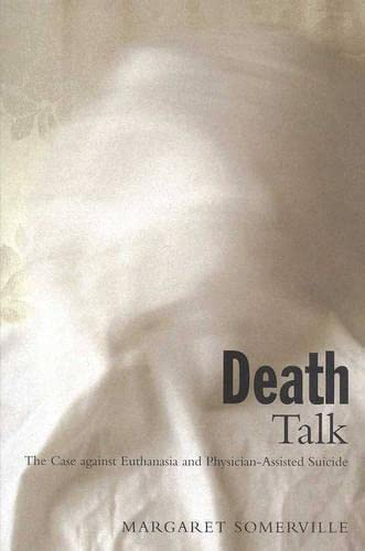 Death Talk, First Edition: The Case Against Euthanasia and Physician-Assisted Suicide, Somerville, Margaret A.
