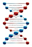 Challenging genetic determinism [electronic resource] : new perspectives on the gene in its multiple environments