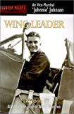 Wing Leader: Top-Scoring Allied Fighter Pilot of World War Two