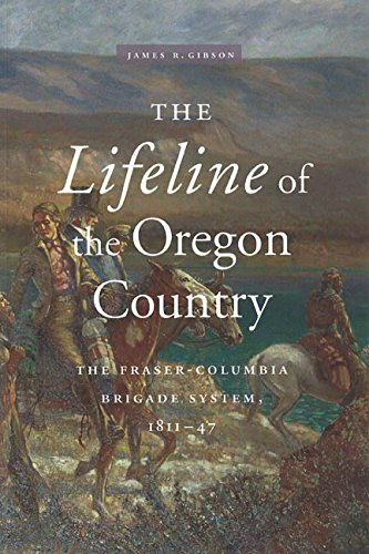 The Lifeline of the Oregon Country: The Fraser-Columbia Brigade System, 1811-47, Gibson, James R.