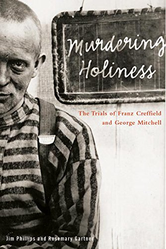 Murdering Holiness: The Trials of Franz Creffield and George Mitchell (Law & Society), Phillips, Jim; Gartner, Rosemary