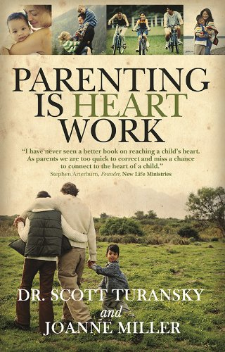 Parenting is Heart Work, Turansky, Dr. Scott; Miller, Joanne