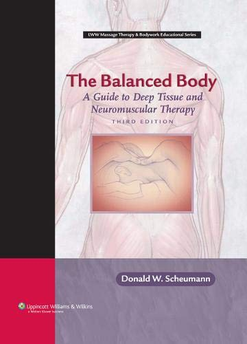 THE BALANCED BODY : A GUIDE TO DEEP TISSUE AND NEUROMUSCULAR THERAPY 3ED