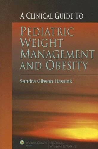 A CLINICAL GUIDE TO PEDIATRIC WEIGHT MANAGEMENT AND OBESITY