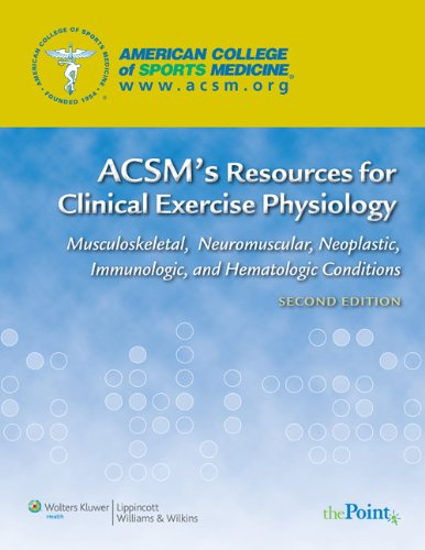 ACSM'S RESOURCES FOR CLINICAL EXERCISE PHYSIOLOGY: MUSCULOSKELETAL, NEUROMUSCULAR, NEOPLASTIC, IMMUNOLOGIC & HEMATOLOGIC CONDITIONS,2ED