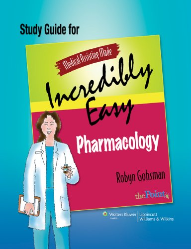 MEDICAL ASSISTING MADE INCREDIBLY EASY: PHARMACOLOGY STUDY GUIDE