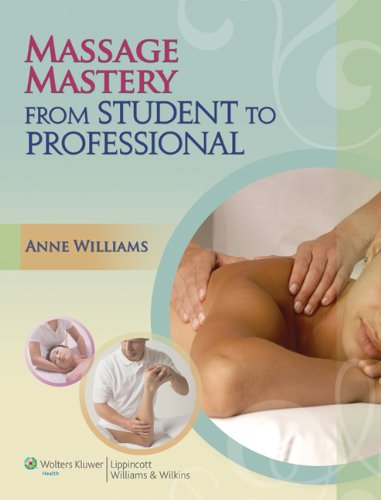 MASSAGE MASTERY (LWW MASSAGE THERAPY AND BODYWORK EDUCATIONAL SERIES): FROM STUDENT TO PROFESSIONAL