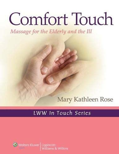 COMFORT TOUCH (LWW IN TOUCH SERIES): MASSAGE FOR THE ELDERLY AND THE ILL