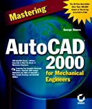 Mastering AutoCAD 2000 for Mechanical Engineers by George Omura