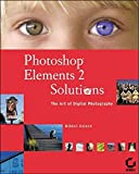 Photoshop Elements 2 Solutions: The Art of Digital Photography