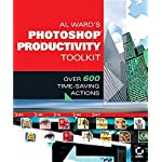 Al Ward's Photoshop Productivity Toolkit: Over 600 Time-Saving Actions