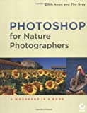 Photoshop ®  for Nature Photographers : A Workshop in a Book