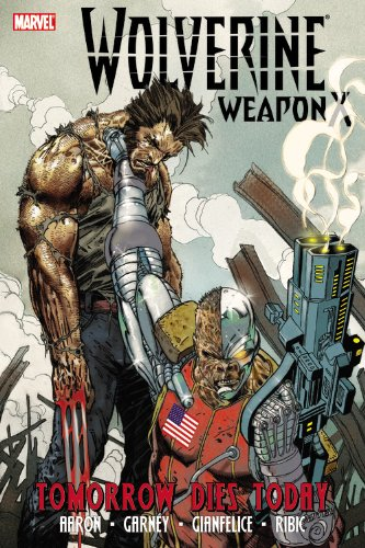 Wolverine: Weapon X Vol. 3: Tomorrow Dies Today Cover