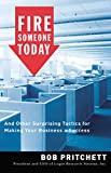 Buy Fire Someone Today : And Other Surprising Tactics for Making Your Business a Success from Amazon