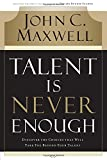 Buy Talent Is Never Enough: Discover the Choices That Will Take You Beyond Your Talent from Amazon