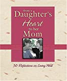 From a Daughter's Heart to Her Mom : 50 Reflections on Living Well