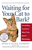 Book Cover: Waiting For Your Cat To Bark?: Persuading Customers When They Ignore Marketing by Jeffrey Eisenberg