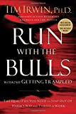 Buy Run With the Bulls Without Getting Trampled: The Qualities You Need to Stay Out of Harm's Way and Thrive at Work from Amazon