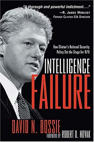 Intelligence Failure: How Clinton's National Security Policy Set the Stage for 9/11, Bossie, David N.