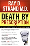 Death By Prescription : The Shocking Truth Behind an Overmedicated Nation