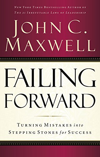 Failing Forward: Turning Mistakes into Stepping Stones for Success - John C. Maxwell