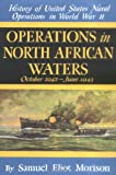 Operations in North African Waters : October 1942-June 1943 (History of United States Naval Operations in World War II, Volume 2)