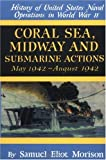Coral Sea, Midway and Submarine Actions : May 1942-August 1942 (History of United States Naval Operations in World War Ii, Volume 4)