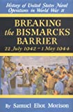 Breaking the Bismarcks Barrier (History of U.S. Naval Operations in World War Ii)