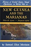 New Guinea and the Marianas : March 1944-August 1944 (History of United States Naval Operations in World War II, Volume 8)