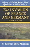 The Invasion of France and Germany: 1944 - 1945 (History of U.S. Naval Operations in World War II, 11)