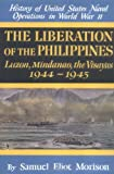 Philippines : Luzon, Mindanao, the Visayas 1944-1945 (History of Unted States Naval Operations in World War II, Volume 13)