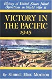 Victory in the Pacific 1945 (History of United States Naval Operations in World War Ii, Vol.14)