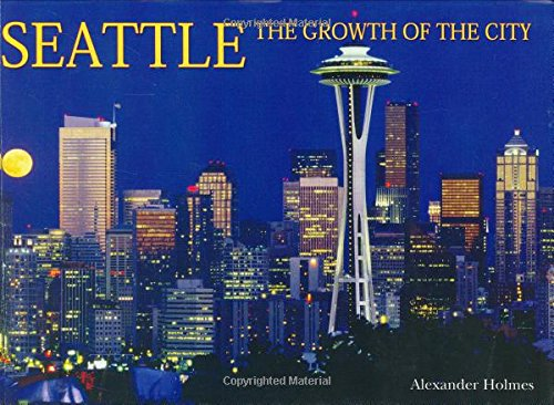 Seattle: The Growth of the City (Growth of the City/State), Holmes, Alexander