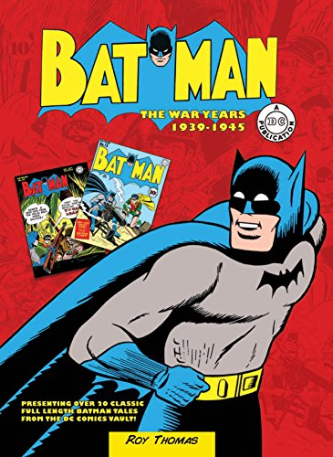 Batman: The War Years 1939-1945: Presenting over 20 classic full length Batman tales from the DC comics vault! - Roy Thomas